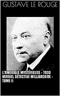 L'Amérique mystérieuse - Todd Marvel Détective Milliardaire - Tome II par  Gustave Le  Rouge