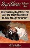 "Dog Stories: Heartwarming Dog Stories For Kids And Adults, Guaranteed to Make You Say, ""Awwww!"""