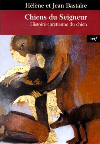Chiens du seigneur : Histoire chrétienne du chien par Hélène Bastaire