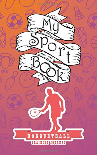 My sport book - Racquetball training journal: 200 pages with 5
