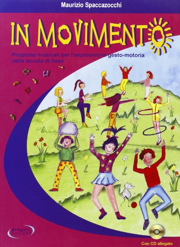 In movimento. Proposte musicali per l'espressione gesto-motoria nella scuola di base. Con CD Audio