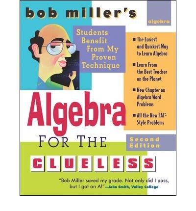 [Bob Miller's Algebra for the Clueless, 2nd Edition [ BOB MILLER'S ALGEBRA FOR THE CLUELESS, 2ND EDITION BY Miller, Bob ( Author ) Nov-01-2006[ BOB MILLER'S ALGEBRA FOR THE CLUELESS, 2ND EDITION [ BOB MILLER'S ALGEBRA FOR THE CLUELESS, 2ND EDITION BY MILLER, BOB ( AUTHOR ) NOV-01-2006 ] By Miller, Bob ( Author )Nov-01-2006 Paperback