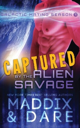 Captured by the Alien Savage: A SciFi Alien Romance: Volume 1 (Galactic Mating Season) by Marina Maddix (2016-05-06)