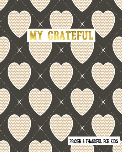 My Grateful Prayer & Thankful For Kids: Gratitude For Kids Prayer Gratitude Journal Thankful, Gratitude Bible Study 8 x 10: Volume 10