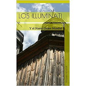 Los Illuminati: Y el Nuevo Orden Mundial