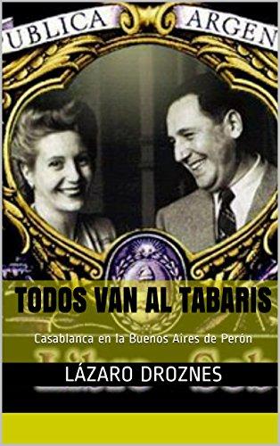 TODOS VAN AL TABARIS: Casablanca en la Buenos Aires de Perón (Miradas sobre el peronismo nº 3)