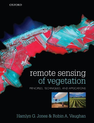 Remote Sensing of Vegetation: Principles, Techniques, and Applications 1st edition by Jones, Hamlyn G, Vaughan, Robin A (2010) Paperback