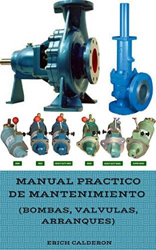 Manual Practico de Mantenimiento (Bombas, Válvulas y Arranques) por Erich Calderon