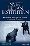 Telecharger Livres Invest Like an Institution Professional Strategies for Funding a Successful Retirement 1st edition by Schlachter Michael C 2013 Paperback (PDF,EPUB,MOBI) gratuits en Francaise