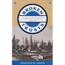 Broken Trusts: The Texas Attorney General Versus the Oil Industry, 1889-1909 (Kenneth E. Montague Series in Oil and Business History)