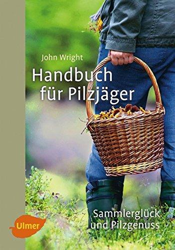 Handbuch für Pilzjäger: Sammlerglück und Pilzgenuss