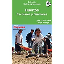 Huertos escolares y familiares: Hortalizas, carpas solares, cultivo y comercialización (Colección Bolivia Agropecuaria nº 5) (Spanish Edition)