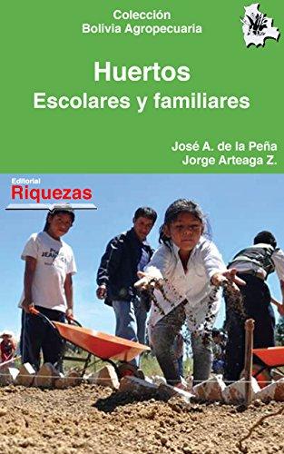 Huertos escolares y familiares: Hortalizas, carpas solares, cultivo y comercialización (Colección Bolivia Agropecuaria nº 5) por Jorge Arteaga