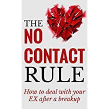 Breakup: The No Contact Rule: How To Deal With Your EX After A Breakup by Using The No Contact Rule (A Survival Guide To Get Back With Your Ex After a ... girlfriend,ex boyfriend) (English Edition)