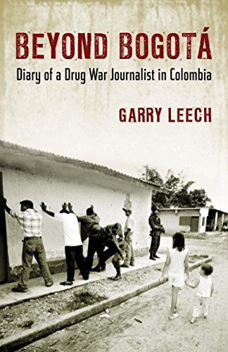 Beyond Bogotá: Diary of a Drug War Journalist in Colombia