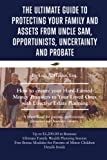 The Ultimate Guide to Protecting Your Family and Assets from Uncle Sam, Opportun: How to ensure your Hard-Earned Money Transfers to Your Loved Ones with Effective Estate Planning