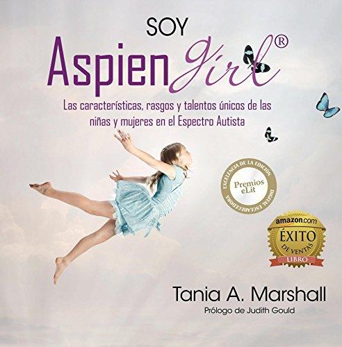 Descargar Libro SOY AspienGirl: Las características, rasgos y talentos únicos de las niñas y mujeres en el Espectro Autista de Tania Marshall