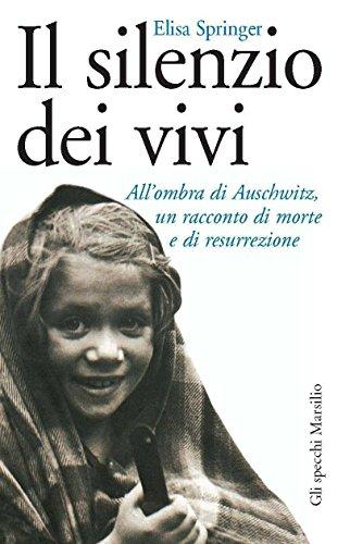 Il silenzio dei vivi: All'ombra di Auschwitz, un racconto di morte e di resurrezione (Gli specchi della memoria)