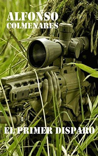 El Primer Disparo: Historias de Combate por Alfonso Colmenares