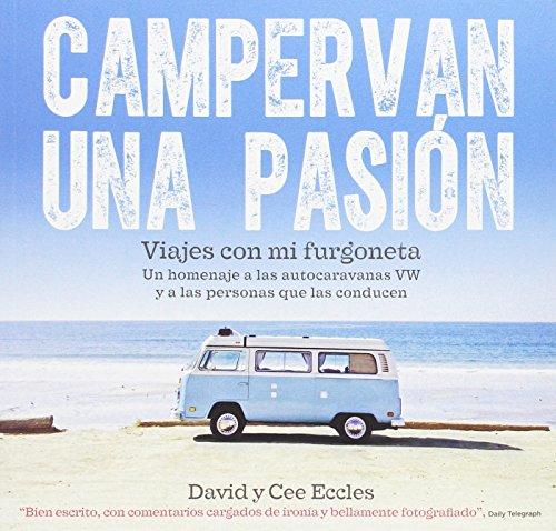 Campervan una pasión : viajes con mi furgoneta : un homenaje a las autocaravanas VW y a las personas que las conducen