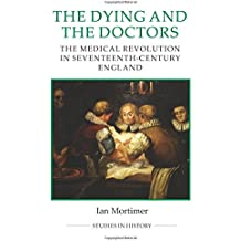 The Dying and the Doctors: The Medical Revolution in Seventeenth-Century England (Royal Historical Society Studies in History)