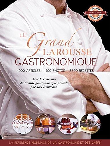 Le grand Larousse gastronomique par présidé par Joël Robuchon Comité gastronomique