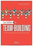 La bible du team-building : 55 fiches pour développer la performance des équipes