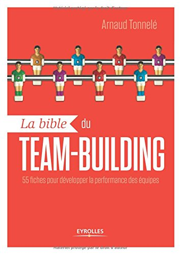 La bible du team building: 55 fiches pour dvelopper la performance des quipes.