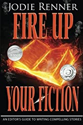 Fire up Your Fiction: An Editor's Guide to Writing Compelling Stories by Jodie Renner (2014-02-17)