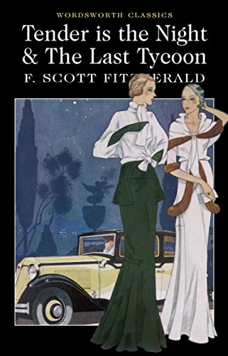 Tender is the Night / The Last Tycoon (Wordsworth Classics) (English Edition)