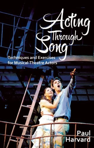 Acting Through Song: Techniques and Exercises for Musical-Theatre Actors by Harvard, Paul (2014) Paperback