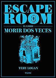 Escape Room. El libro: Morir dos veces par Tery Logan