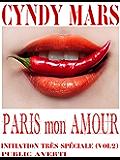 Paris Mon Amour (Initiation Très Spéciale :Tabou , S.M. , Sexe à Plusieurs ,Voyeur, t. 2)
