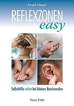 Reflexzonen easy: Selbsthilfe sofort bei kleinen Beschwerden