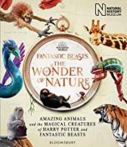 Fantastic Beasts: The Wonder of Nature: Amazing Animals and the Magical Creatures of Harry Potter and Fantasti