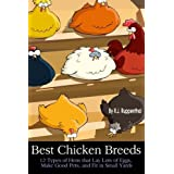 Best Chicken Breeds: 12 Types of Hens that Lay Lots of Eggs, Make Good Pets, and Fit in Small Yards (Plus Bonus: 5 Varieties of Exotic Poultry) by R.J. Ruppenthal (2012-09-28)