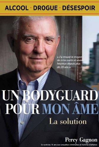 UN BODYGUARD POUR MON ÂME: :La solution (UN BODYGUARD POUR MON ÂME: La solution t. 1) par Percy Gagnon