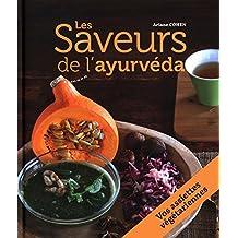 Les Saveurs de l'ayurvéda : 27 assiettes végétariennes composées pour des repas complets et équilibrés