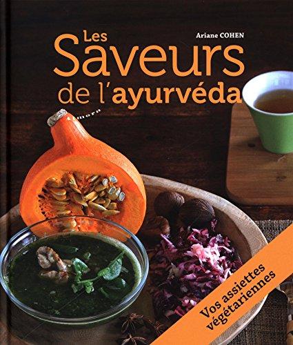 Les Saveurs de l'ayurvéda : 27 assiettes végétariennes composées pour des repas complets et équilibrés par Ariane Cohen