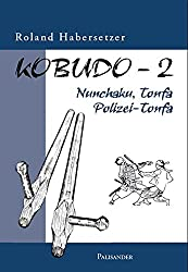 Kobudo, Bd.2: Nunchaku, Tonfa, Polizei-Tonfa
