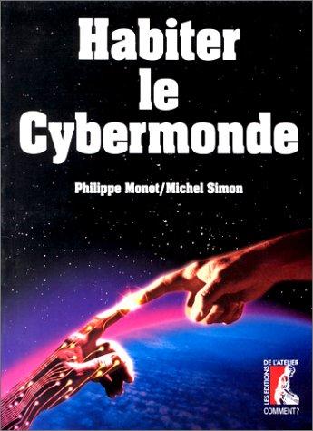 Habiter le cybermonde par Michel Simon, Philippe Monot