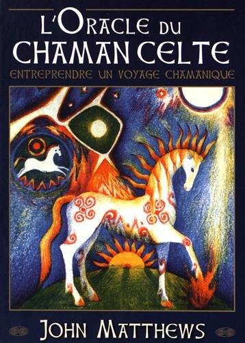L'oracle du chamane celte : Entreprendre un voyage chamanique. Avec 40 cartes