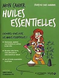 Mon cahier Huiles essentielles NE par Françoise Couic-Marinier