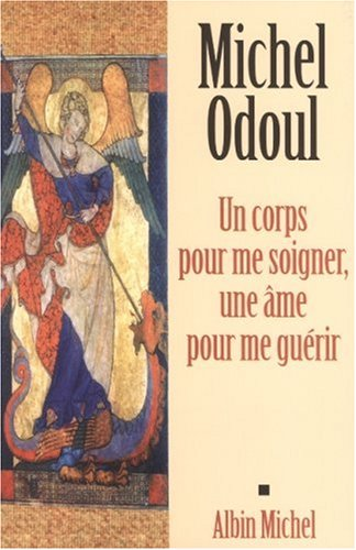 Un corps pour me soigner, une âme pour me guérir par Michel Odoul
