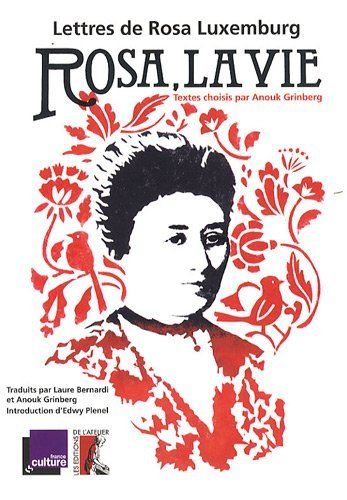 Rosa, la vie : lettres de Rosa Luxemburg par Rosa Luxemburg, Anouk Grinberg, Laure Bernardi, Edwy Plenel