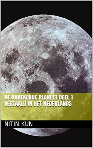 De onbekende planeet Deel 1 vertaald in het Nederlands (Dutch Edition) por Nitin  Kun