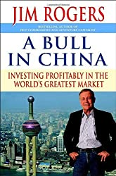 A Bull in China: Investing Profitably in the World's Greatest Market by Jim Rogers (2007-12-04)