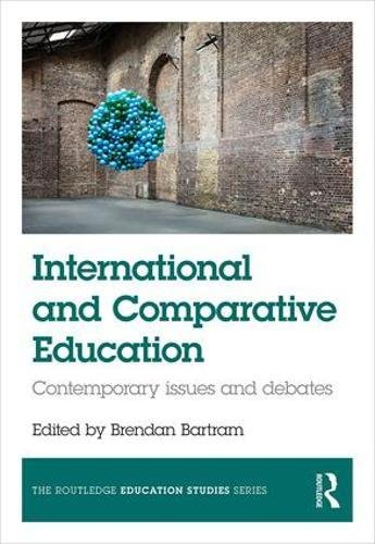 International and Comparative Education: Contemporary Issues and Debates (The Routledge Education Studies Series)
