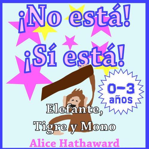 ¡No está, Sí está! : Elefante, Tigre, Mono (Libros ilustrados infantiles para bebes hasta 3 años nº 2)