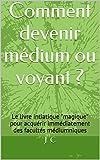 Comment devenir médium ou voyant ?: Le livre intiatique